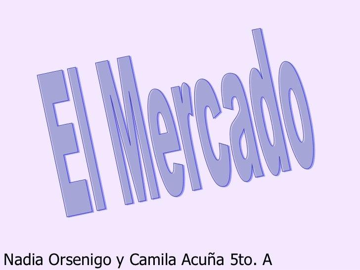 El Mercado Nadia Orsenigo y Camila Acuña 5to. A