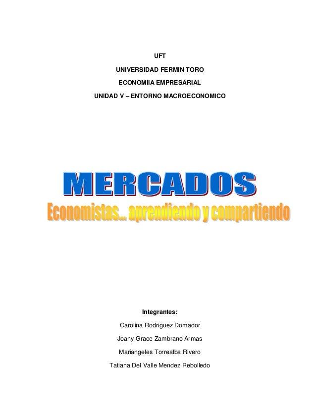 UFT     UNIVERSIDAD FERMIN TORO      ECONOMIIA EMPRESARIALUNIDAD V – ENTORNO MACROECONOMICO              Integrantes:     ...