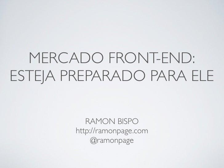 MERCADO FRONT-END:ESTEJA PREPARADO PARA ELE           RAMON BISPO        http://ramonpage.com             @ramonpage