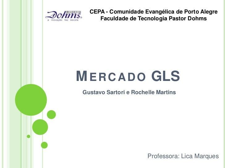 CEPA - Comunidade Evangélica de Porto Alegre      Faculdade de Tecnologia Pastor DohmsM E R C A D O GLS Gustavo Sartori e ...