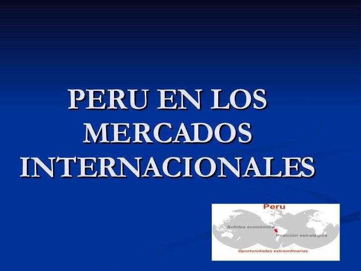 PERU EN LOS MERCADOS INTERNACIONALES