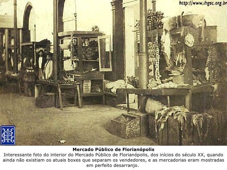 Mercado Público de FlorianópolisInteressante foto do interior do Mercado Público de Florianópolis, dos inícios do século X...