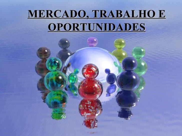 MERCADO, TRABALHO E OPORTUNIDADES