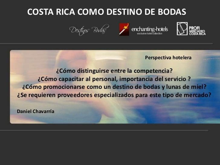 COSTA RICA COMO DESTINO DE BODAS<br />Perspectiva hotelera<br />¿Cómo distinguirse entre la competencia?<br />¿Cómo capaci...