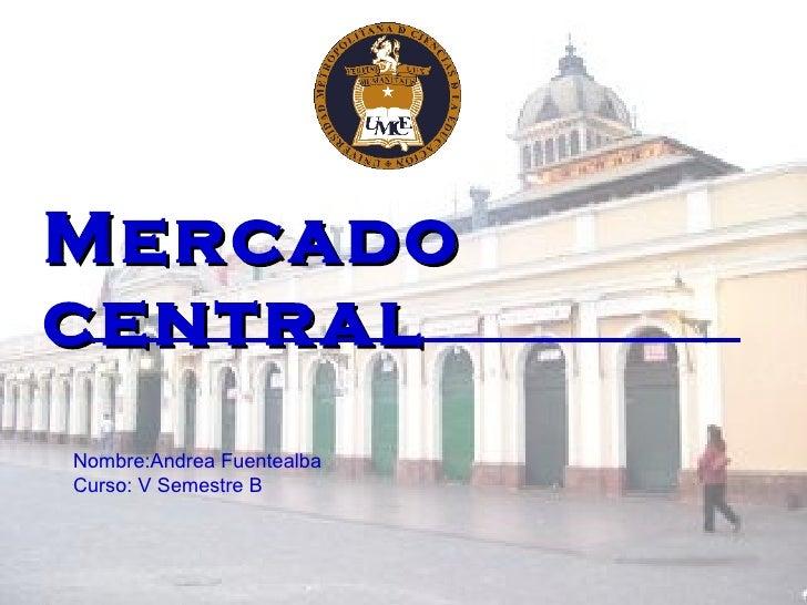 Mercado central   Nombre:Andrea Fuentealba Curso: V Semestre B