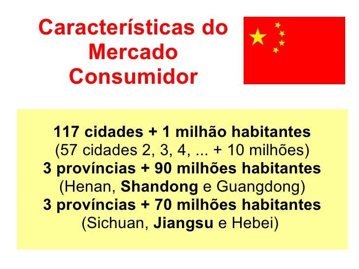 Características do Mercado Consumidor 117 cidades + 1 milhão habitantes (57 cidades 2, 3, 4, ... + 10 milhões) 3 província...