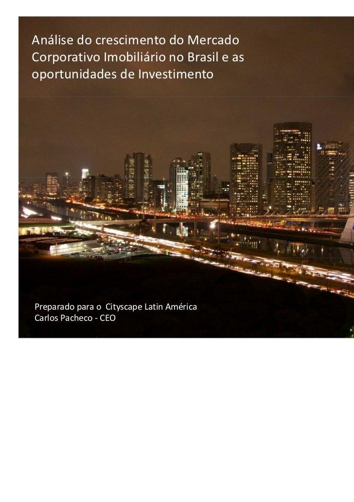 Análise do crescimento do MercadoCorporativo Imobiliário no Brasil e asoportunidades de InvestimentoPreparado para o Citys...