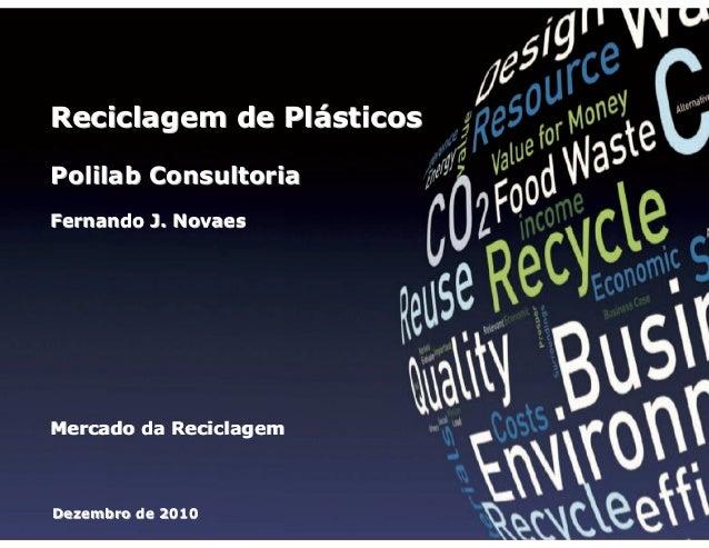 Reciclagem de Plásticos Polilab Consultoria Fernando J. Novaes  Mercado da Reciclagem  Dezembro de 2010  1