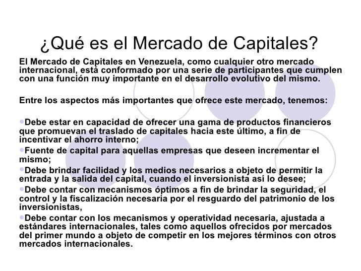 ¿Qué es el Mercado de Capitales?   <ul><li>El Mercado de Capitales en Venezuela, como cualquier otro mercado internacional...