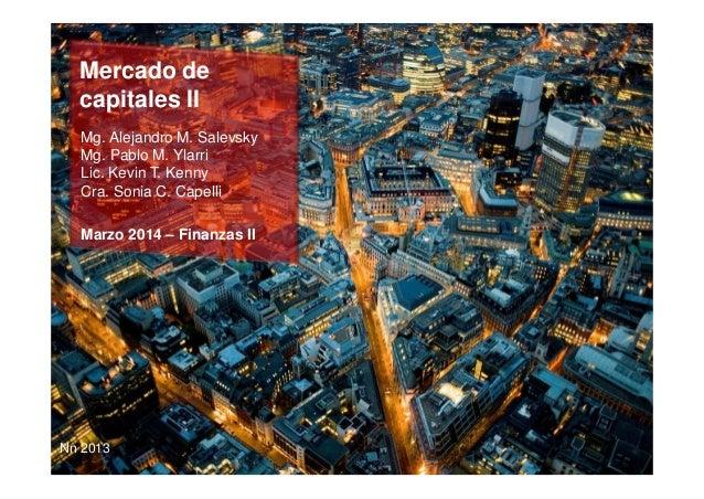 Nn 2013 Mercado de capitales II Mg. Alejandro M. Salevsky Mg. Pablo M. Ylarri Lic. Kevin T. Kenny Cra. Sonia C. Capelli Ma...