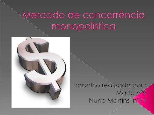    No      mercado     de     concorrência    monopolística existem muitas empresas a    operar no mercado, no entanto, n...
