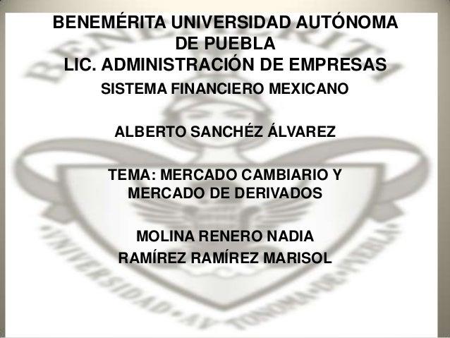 BENEMÉRITA UNIVERSIDAD AUTÓNOMA DE PUEBLA LIC. ADMINISTRACIÓN DE EMPRESAS SISTEMA FINANCIERO MEXICANO ALBERTO SANCHÉZ ÁLVA...