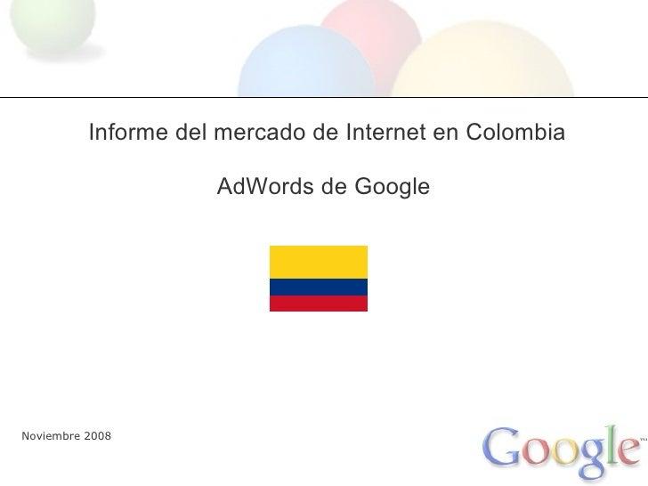 Informe del mercado de Internet en Colombia                       AdWords de Google     Noviembre 2008