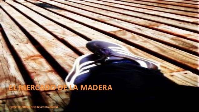 EL MERCADO DE LA MADERA CURSO DE FORMACIÓN GRATUITA ONLINE