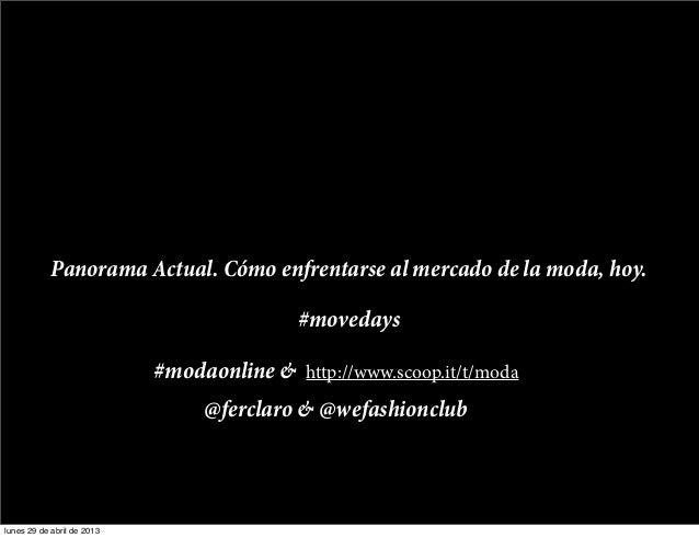 Panorama Actual. Cómo enfrentarse al mercado de la moda, hoy.@ferclaro & @wefashionclub#modaonline & http://www.scoop.it/t...