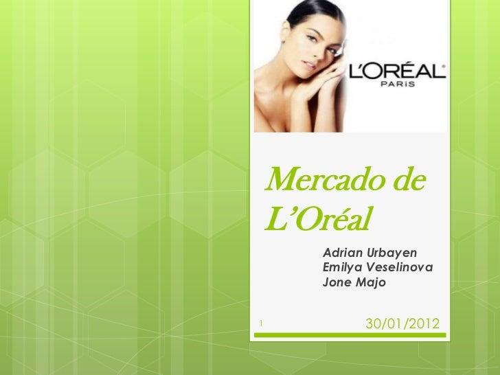 Mercado de    L'Oréal       Adrian Urbayen       Emilya Veselinova       Jone Majo1            30/01/2012