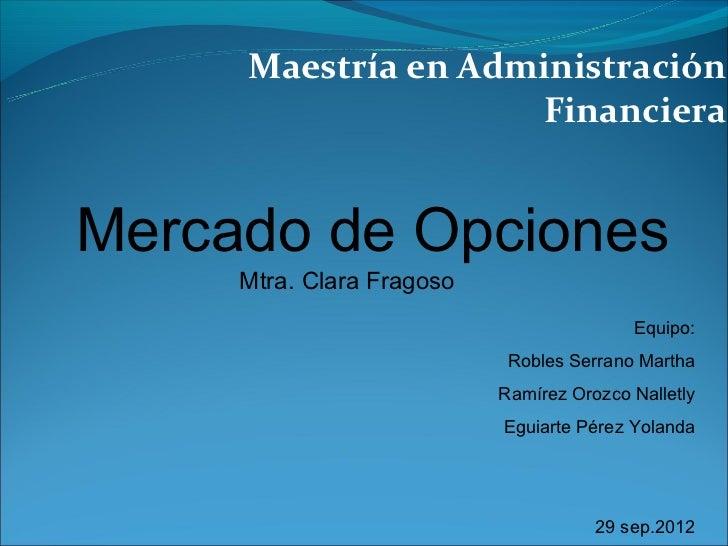 Maestría en Administración                    FinancieraMercado de Opciones     Mtra. Clara Fragoso                       ...