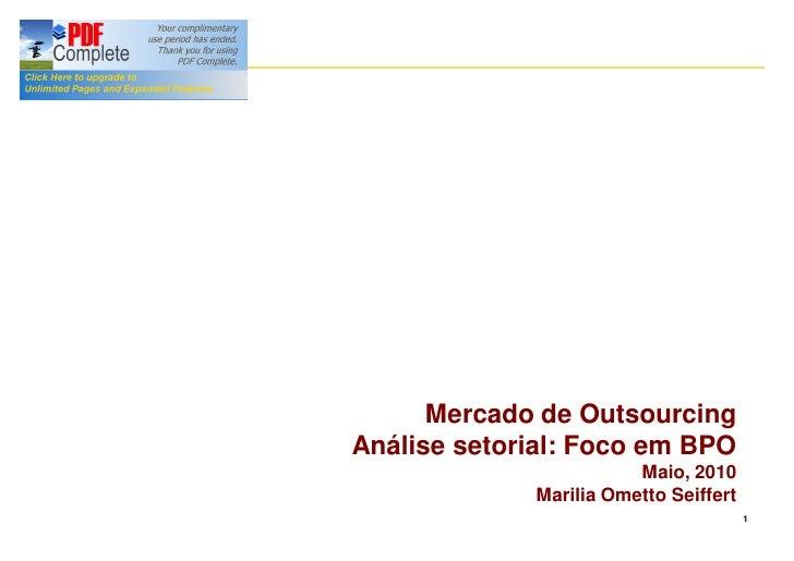 Mercado de Outsourcing Análise setorial: Foco em BPO                         Maio, 2010              Marilia Ometto Seiffe...