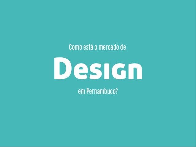 Como está o mercado de  Design em Pernambuco?