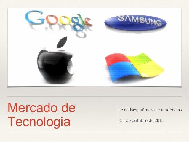 Mercado de Tecnologia  Análises, números e tendências 31 de outubro de 2013