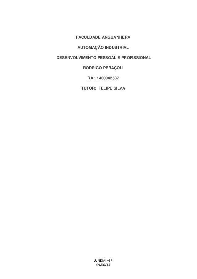FACULDADE ANGUANHERA  AUTOMAÇÃO INDUSTRIAL  DESENVOLVIMENTO PESSOAL E PROFISSIONAL  RODRIGO PERAÇOLI  RA : 1400042537  TUT...