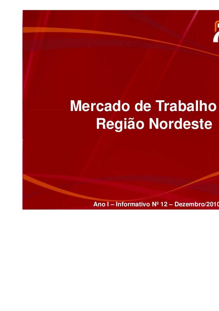 Mercado de Trabalho na   Região Nordeste   Ano I – Informativo Nº12 – Dezembro/2010         Ano I – Informativo Nº 12 – De...