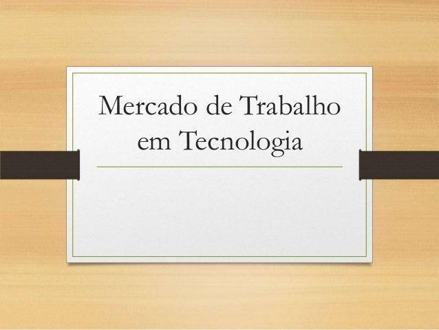 Mercado de Trabalho  em Tecnologia