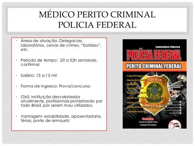 """MÉDICO PERITO CRIMINAL  POLICIA FEDERAL  • Áreas de atuação: Delegacias,  laboratórios, cenas de crimes, """"batidas"""",  etc. ..."""