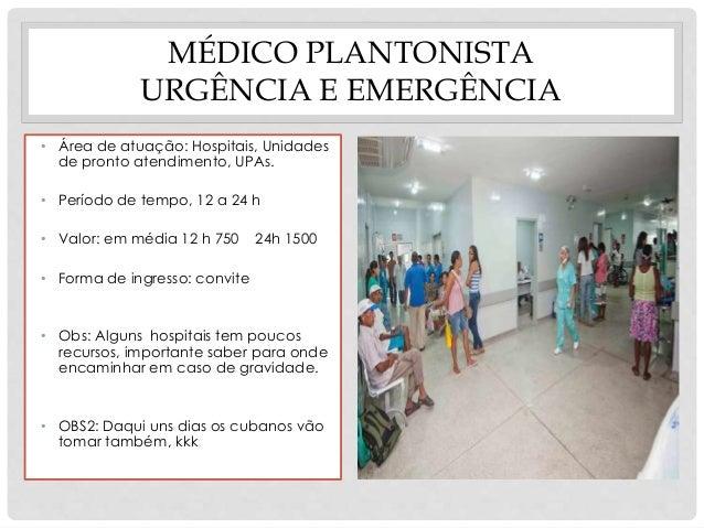 MÉDICO PLANTONISTA  URGÊNCIA E EMERGÊNCIA  • Área de atuação: Hospitais, Unidades  de pronto atendimento, UPAs.  • Período...