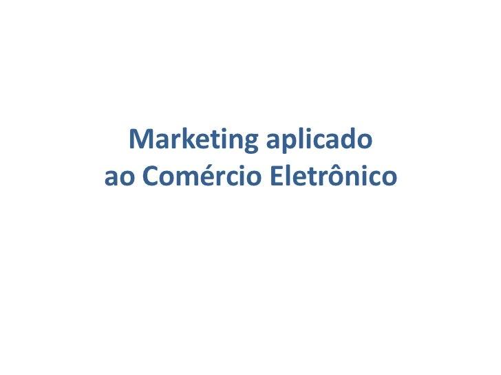 Marketing aplicadoao Comércio Eletrônico