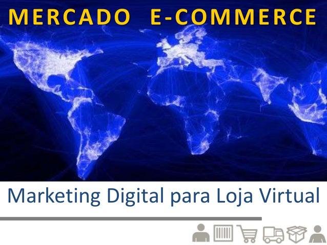 MERCADO E-COMMERCE Marketing Digital para Loja Virtual