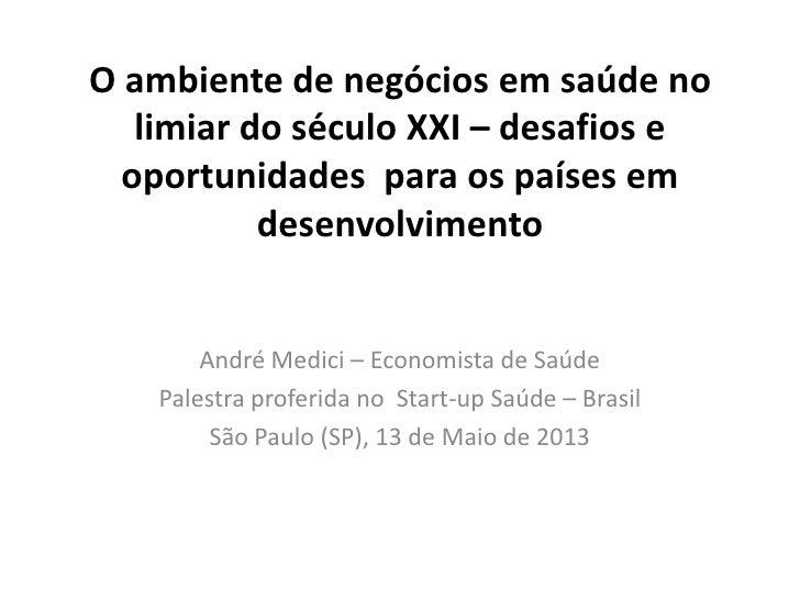 O ambiente de negócios em saúde no   limiar do século XXI – desafios e  oportunidades para os países em           desenvol...