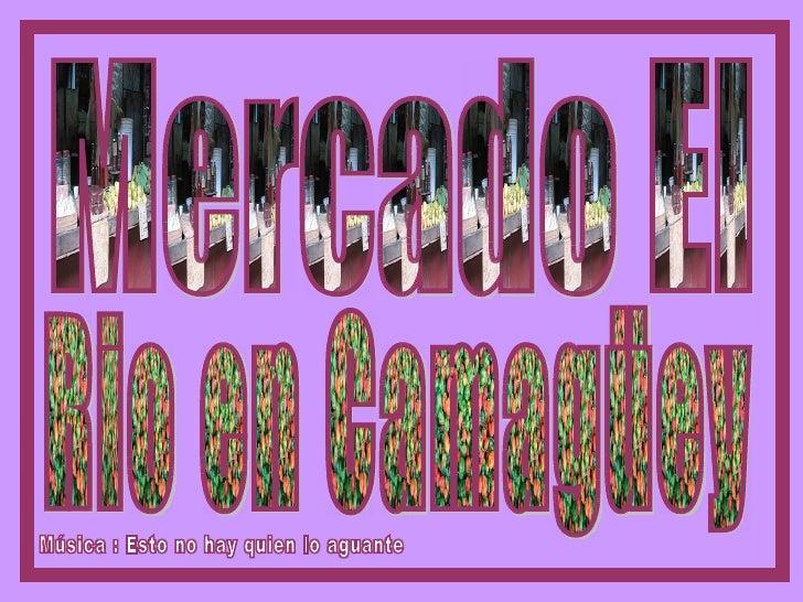 Mercado El  Rio en Camagüey Rio en Camagüey Música : Esto no hay quien lo aguante