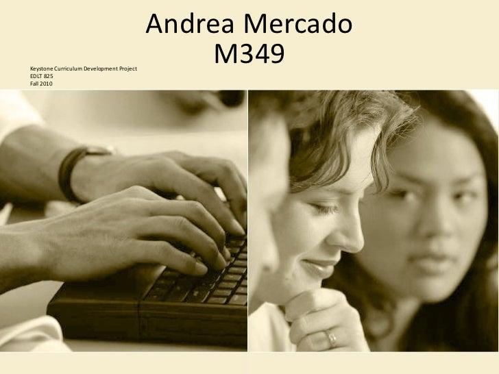 Andrea Mercado M349 Keystone Curriculum Development Project EDLT 825 Fall 2010