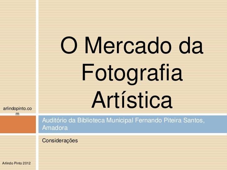 O Mercado da                            Fotografiaarlindopinto.co       m                             Artística           ...
