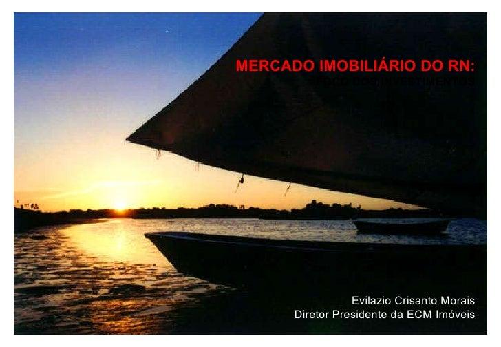 Evilazio Crisanto Morais Diretor Presidente da ECM Imóveis MERCADO IMOBILIÁRIO DO RN: FOCO DOS INVESTIMENTOS