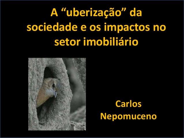 """A """"uberização"""" da sociedade e os impactos no setor imobiliário Carlos Nepomuceno"""