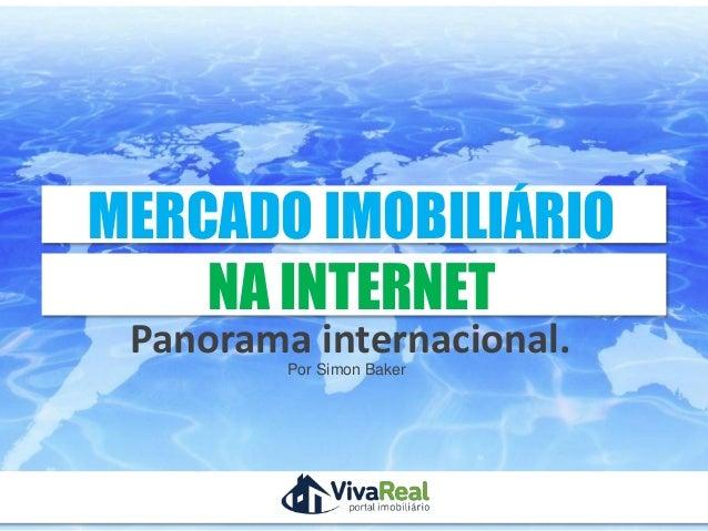MERCADO IMOBILIÁRIO    NA INTERNET Panorama internacional.                 Por Simon Baker    Realização                  ...