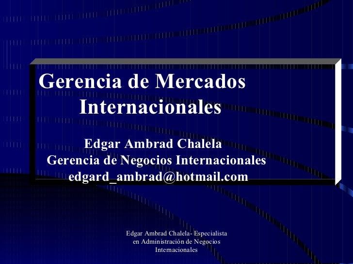 Edgar Ambrad Chalela- Especialista en Administración de Negocios Internacionales Gerencia de Mercados   Internacionales Ed...
