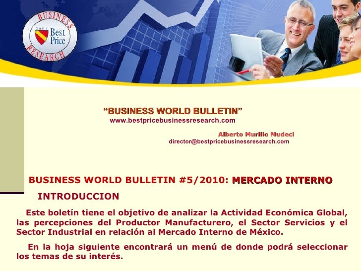 """ BUSINESS WORLD BULLETIN"" www.bestpricebusinessresearch.com   Alberto Murillo Mudeci [email_address] BUSINESS WORLD BULLE..."
