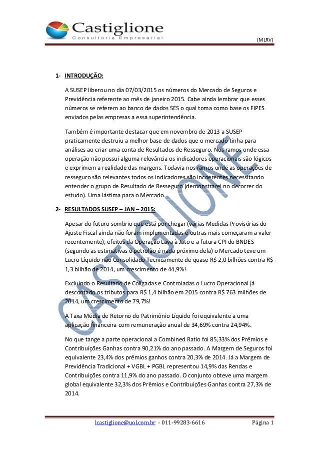 (MLRV) lcastiglione@uol.com.br - 011-99283-6616 Página 1 1- INTRODUÇÃO: A SUSEP liberou no dia 07/03/2015 os números do Me...