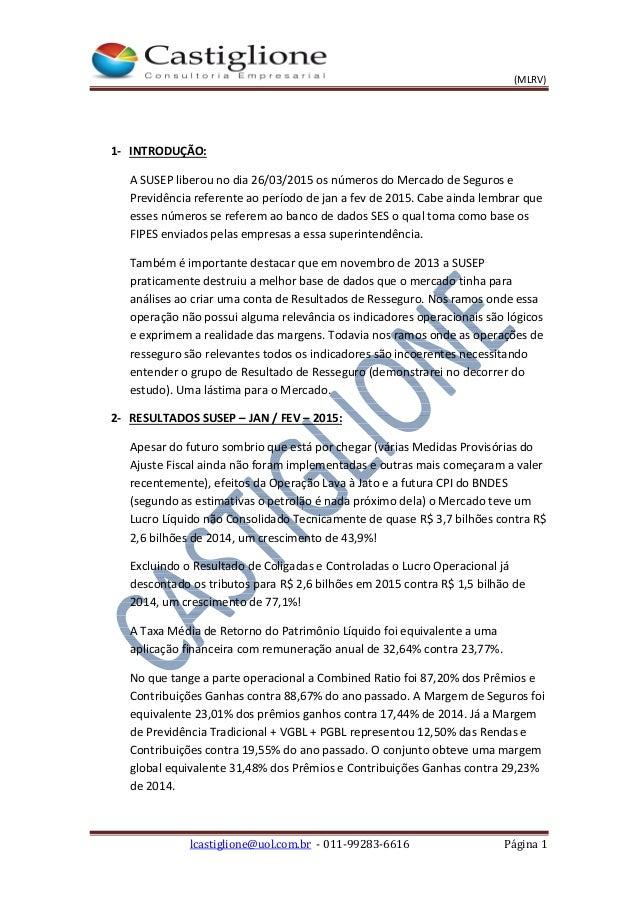 (MLRV) lcastiglione@uol.com.br - 011-99283-6616 Página 1 1- INTRODUÇÃO: A SUSEP liberou no dia 26/03/2015 os números do Me...