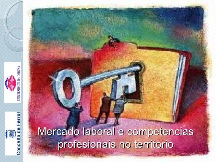 Mercado laboral e competencias   profesionais no territorio   I Xornadas de RR.HH e RSC. Facultade de Ciencias do Traballo