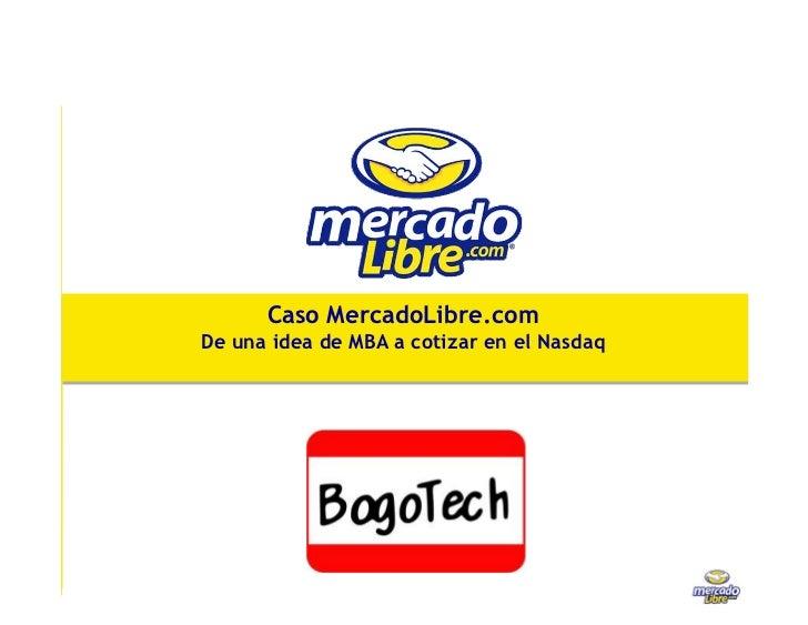 Caso MercadoLibre.comDe una idea de MBA a cotizar en el Nasdaq