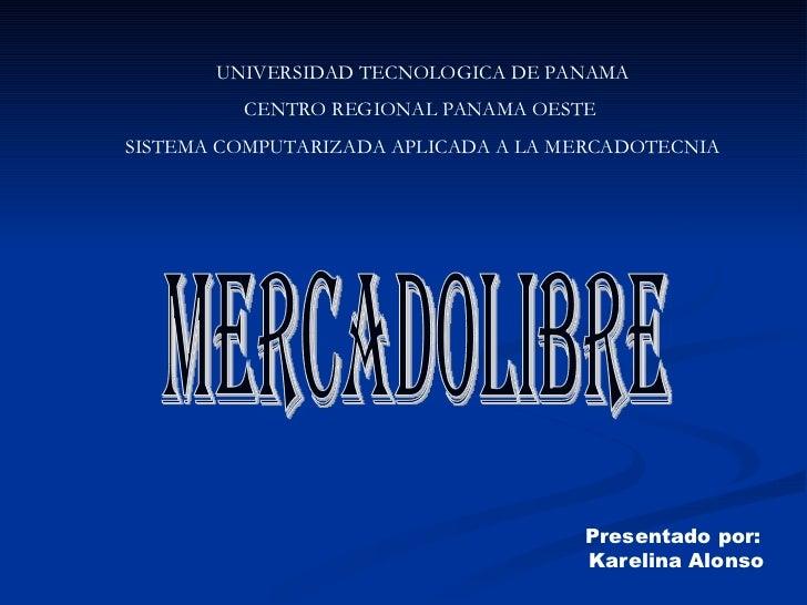 MERCADOLIBRE UNIVERSIDAD TECNOLOGICA DE PANAMA CENTRO REGIONAL PANAMA OESTE  SISTEMA COMPUTARIZADA APLICADA A LA MERCADOTE...