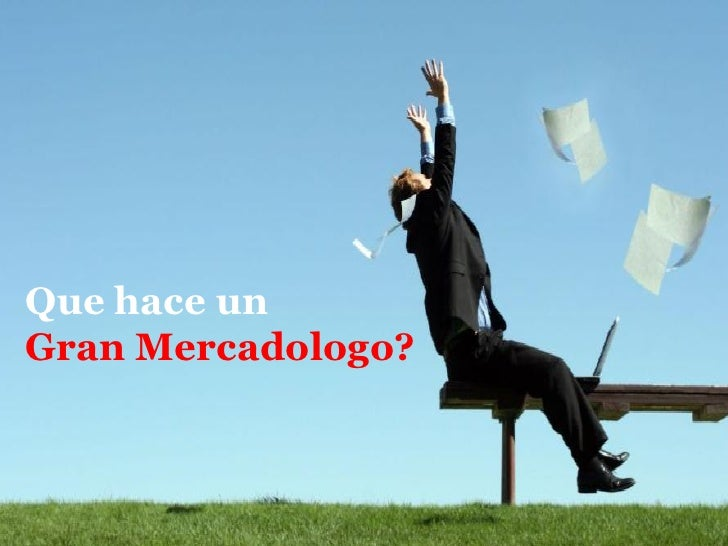 Que hace unGran Mercadologo?
