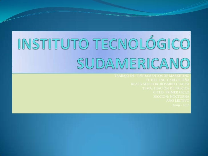 INSTITUTO TECNOLÓGICO SUDAMERICANO<br />TRABAJO DE: FUNDAMENTOS DE MARKETING<br />TUTOR: ING. CARLOS PIÑA<br />REALIZADO P...
