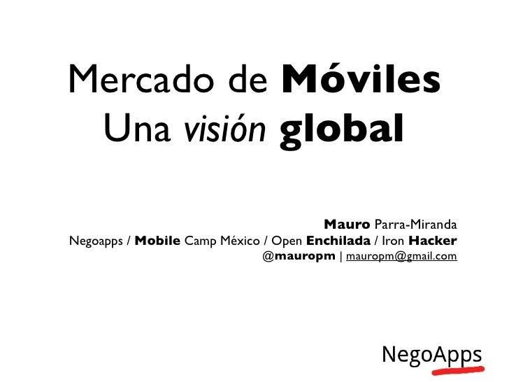 Mercado de Móviles Una visión global                                       Mauro Parra-MirandaNegoapps / Mobile Camp Méxic...