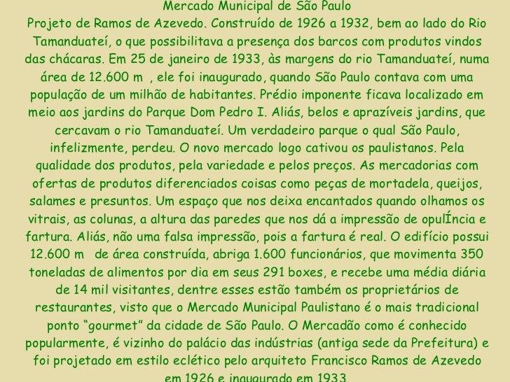 Mercado Municipal de São Paulo Projeto de Ramos de Azevedo. Construído de 1926 a 1932, bem ao lado do Rio Tamanduateí, o q...