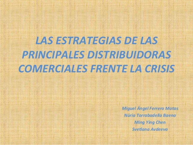 LAS ESTRATEGIAS DE LAS PRINCIPALES DISTRIBUIDORASCOMERCIALES FRENTE LA CRISIS                  Miguel Ángel Ferrero Matas ...